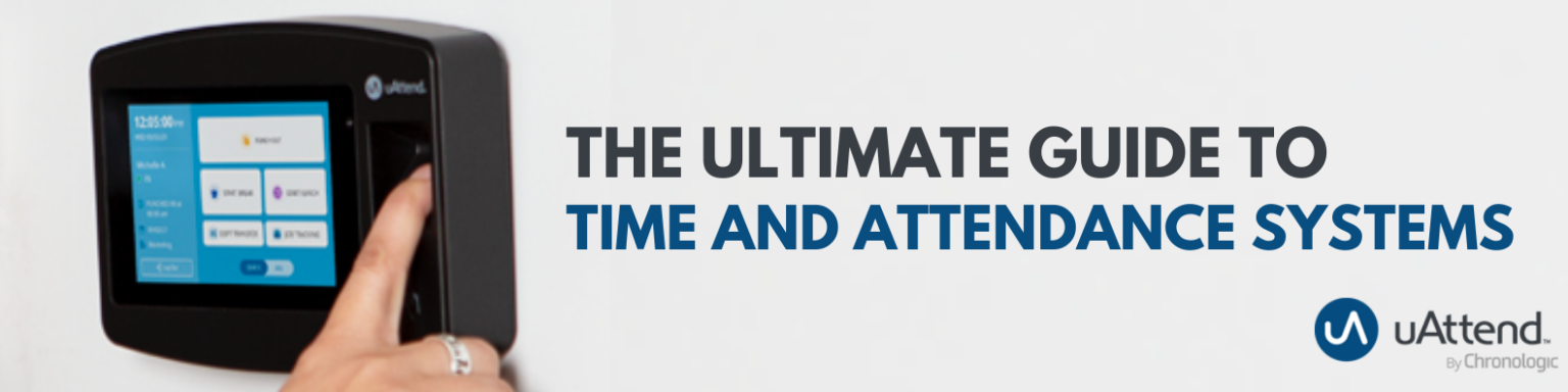 The ultimate guide to Time and Attendance Systems